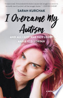 I Overcame My Autism and All I Got Was This Lousy Anxiety Disorder Book PDF
