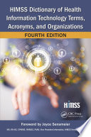 HIMSS Dictionary of Health Information Technology Terms  Acronyms  and Organizations  Fourth Edition