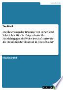 Welche Auswirkungen hatten die wirtschaftspolitischen Gegenmaßnahmen zur Weltwirtschaftskrise der Reichskanzler Brüning, von Papen und Schleicher auf die ökonomische Situation in Deutschland am 30.01.1933?