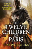 The Twelve Children Of Paris : of the epic tale, tim willocks, author...