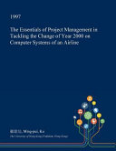 The Essentials Of Project Management In Tackling The Change Of Year 2000 On Computer Systems Of An Airline : ...