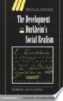 The Development of Durkheim s Social Realism