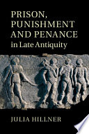 Prison  Punishment and Penance in Late Antiquity