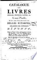 Catalogue de livres anglais  fran  ais  latins   c  en toutes facult  s  avec une collection de belles estampes  d  laiss  s par differens d  funts