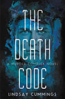 The Murder Complex #2: The Death Code by Lindsay Cummings