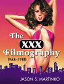 The XXX filmography, 1968-1988 [electronic resource] / Jason S. Martinko.