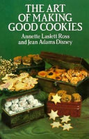 The Art Of Making Good Cookies : many more. expert baking advice....