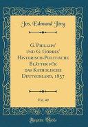 G. Phillips' und G. Görres' Historisch-Politische Blätter für das Katholische Deutschland, 1857, Vol. 40 (Classic Reprint)