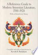 A Reference Guide To Modern Armenian Literature, 1500-1920 : centuries. combining features of a...