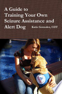 A Guide to Training Your Own Seizure Assistance and Alert Dog