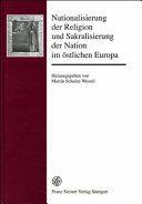 Nationalisierung der Religion und Sakralisierung der Nation im östlichen Europa