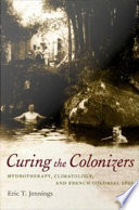 Curing the Colonizers Hydrotherapy, Climatology, and French Colonial Spas