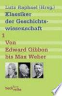 Klassiker der Geschichtswissenschaft: Von Edward Gibbon bis Marc Bloch