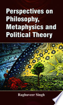 Perspectives on Philosophy  Metaphysics and Political Theory
