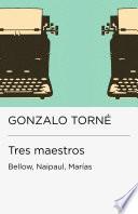 Tres maestros: Bellow, Naipaul, Marías (Colección Endebate)