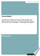 """Aristoteles' Entwurf einer Teleologie der Wissensentwicklung in """"Metaphysik Alpha"""""""