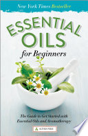 Essential Oils for Beginners  The Guide to Get Started with Essential Oils and Aromatherapy