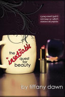 The Insatiable Quest for Beauty A Young Woman's Guide to Overcoming Our Culture's Obsession with Perfection