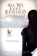 All We Left Behind : 1846, and thirteen-year-old virginia reed...