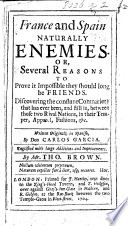 France and Spain naturally enemies  or  several reasons to prove it impossible they should long be friends     Written originally in Spanish     Englished  with     improvements  by Mr  Tho  Brown