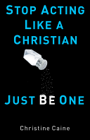 Stop Acting Like A Christian  Just Be One