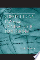 Constitutional Law for the Criminal Justice Professional
