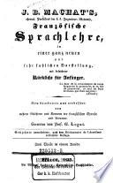 Franz  sische Sprachlehre  in einer ganz neuen     Darstellung  mit besonderer R  cksicht f  r Anf  nger  Corr  G eorg  Legat   16  Aufl