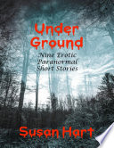Under Ground  Nine Erotic Paranormal Short Stories
