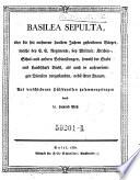 Basilea sepulta, oder die seit mehreren hundert Jahren gestorbenen Bürger ... nebst ihren Frauen