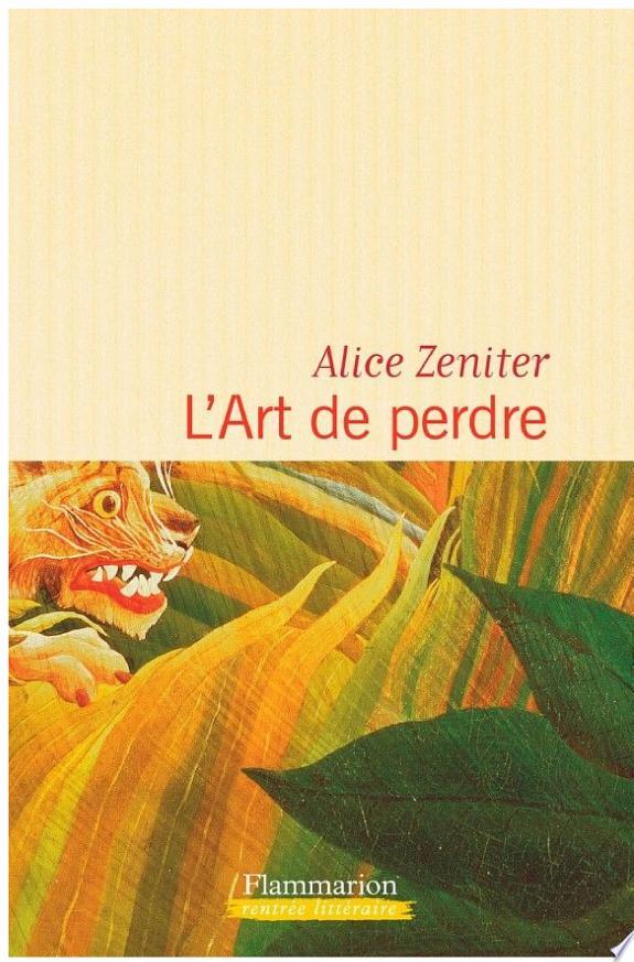L'art de perdre : roman / Alice Zeniter.- [Paris] : Flammarion , DL 2017