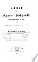 Lehrbuch einer allgemeinen literargeschichte aller bekannten Volker der Welt von der altesten bis auf die neueste Zeit von Johann Georg Theodor Grasse