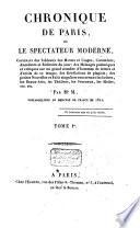 Chronique de Paris  ou le spe  ctateur moderne  contenant des tableaux des moeurs et usages  caract  res   etc