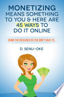 Monetizing Means Something To You   Here Are 45 Ways To Do It Online