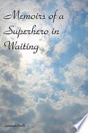Memoirs of a Superhero in Waiting