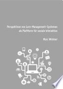 Perspektiven von Lern-Management-Systemen als Plattform für soziale Interaktion