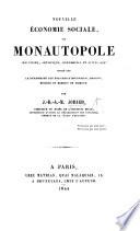 Nouvelle Économie sociale, ou monautopole industriel ... fondé sur la pérennité des brevets d'invention, etc