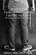 Breaking the Cycles of Abandonment I Am Not My Father