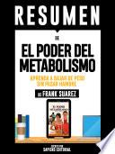 Resumen De El Poder Del Metabolismo Aprenda A Bajar De Peso Sin Pasar Hambre De Frank Suarez