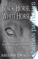 Shaman Pathways   Black Horse  White Horse