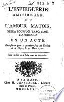 L espieglerie amoureuse  ou L amour matois  opera bouffon tragi comico poissard