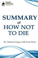 Summary of How Not to Die by Michael Greger  M  D  with Gene Stone