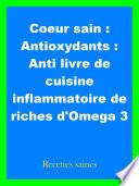 Coeur sain   Antioxydants   Anti livre de cuisine inflammatoire de riches d Omega 3