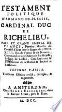 Testament politique d'Armand Du Plessis, cardinal duc de Richelieu, pair et grand amiral de France, premier ministre du Conseil d'Etat sous le Regne de Louis XIII ...