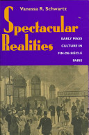 Spectacular realities : early mass culture in fin-de-siècle Paris /