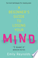 A Beginner s Guide to Losing Your Mind