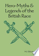 Hero Myths   Legends of the British Race