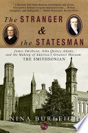 The Stranger and the Statesman  James Smithson  John Quincy Adams  and the Making of America s Greatest Museum