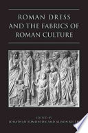 Roman Dress and the Fabrics of Roman Culture