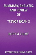 Summary Analysis And Review Of Trevor Noah S Born A Crime Stories From A South African Childhood