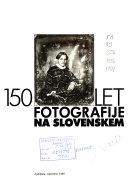 150 let fotografije na Slovenskem